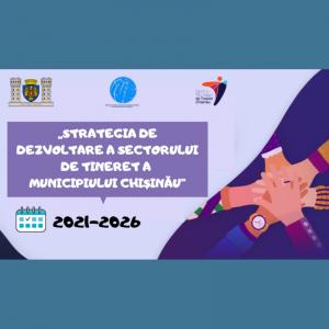 """""""Strategia de dezvoltare a sectorului de tineret a municipiului Chișinău"""""""